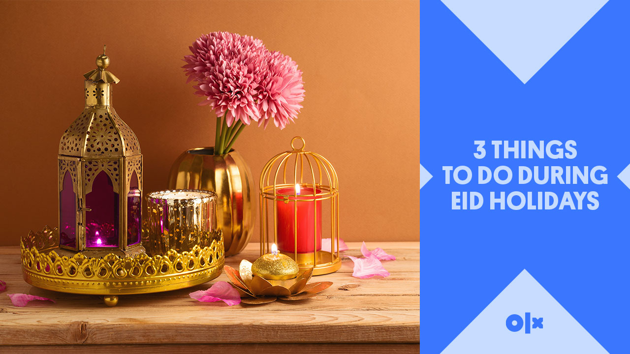 3 Things to Do During Eid Holidays